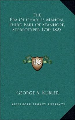 The Era Of Charles Mahon, Third Earl Of Stanhope, Stereotyper 1750-1825