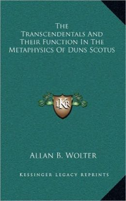 The Transcendentals And Their Function In The Metaphysics Of Duns Scotus