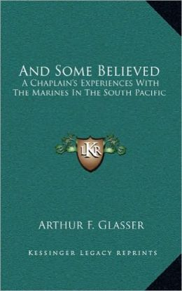 And Some Believed: A Chaplain's Experiences With The Marines In The South Pacific