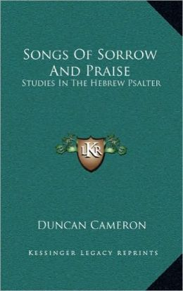 Songs Of Sorrow And Praise: Studies In The Hebrew Psalter