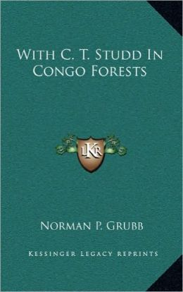 With C. T. Studd In Congo Forests