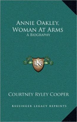 Annie Oakley, Woman At Arms: A Biography