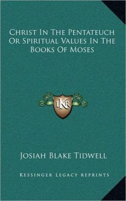Christ In The Pentateuch Or Spiritual Values In The Books Of Moses