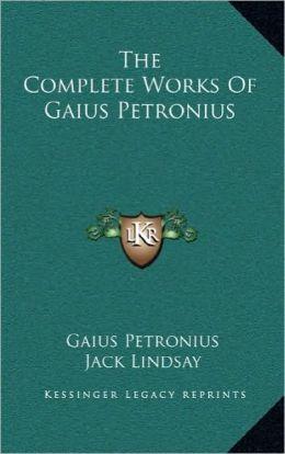 The Complete Works Of Gaius Petronius