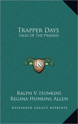 Trapper Days: Tales Of The Prairies