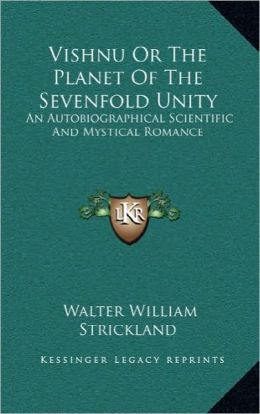 Vishnu Or The Planet Of The Sevenfold Unity: An Autobiographical Scientific And Mystical Romance