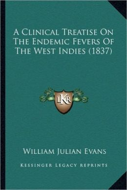 A Clinical Treatise On The Endemic Fevers Of The West Indies (1837)