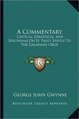 A Commentary: Critical, Exegetical, And Doctrinal,On St. Paul's Epistle To The Galatians (1863)