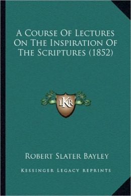 A Course Of Lectures On The Inspiration Of The Scriptures (1852)