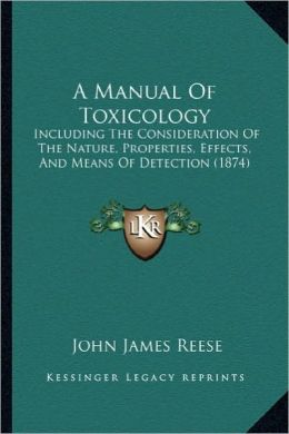 A Manual Of Toxicology: Including The Consideration Of The Nature, Properties, Effects, And Means Of Detection (1874)