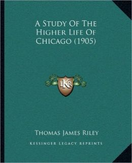 A Study Of The Higher Life Of Chicago (1905)