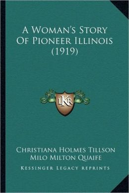A Woman's Story Of Pioneer Illinois (1919)
