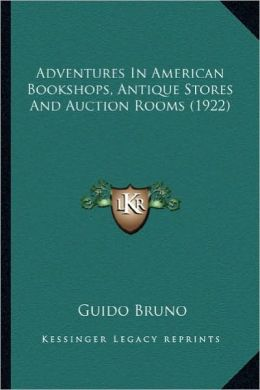 Adventures In American Bookshops, Antique Stores And Auction Rooms (1922)