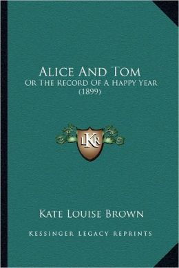 Alice And Tom: Or The Record Of A Happy Year (1899)