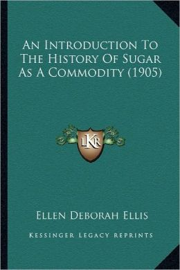 An Introduction To The History Of Sugar As A Commodity (1905)