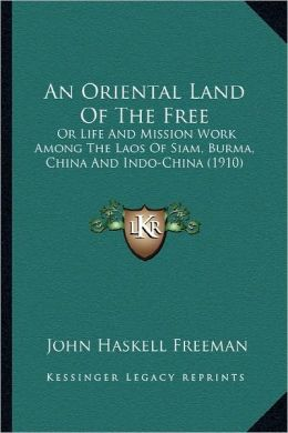 An Oriental Land Of The Free: Or Life And Mission Work Among The Laos Of Siam, Burma, China And Indo-China (1910)