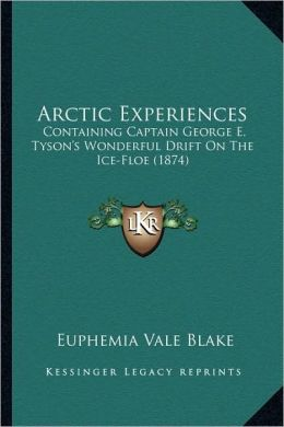 Arctic Experiences: Containing Captain George E. Tyson's Wonderful Drift On The Ice-Floe (1874)