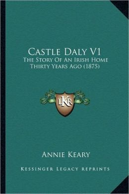 Castle Daly V1: The Story Of An Irish Home Thirty Years Ago (1875)