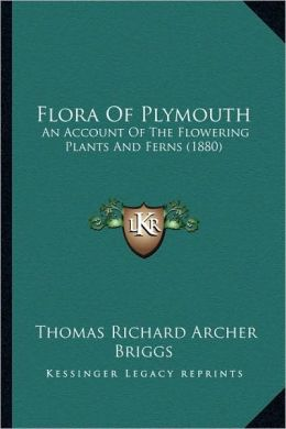 Flora Of Plymouth: An Account Of The Flowering Plants And Ferns (1880)