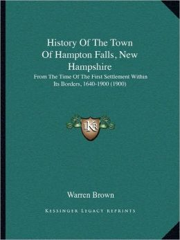 History Of The Town Of Hampton Falls, New Hampshire: From The Time Of The First Settlement Within Its Borders, 1640-1900 (1900)