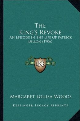 The King's Revoke: An Episode In The Life Of Patrick Dillon (1906)