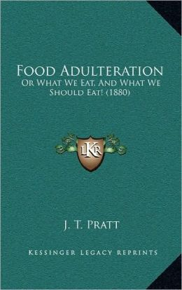 Food Adulteration: Or What We Eat, And What We Should Eat! (1880)