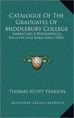 Catalogue Of The Graduates Of Middlebury College: Embracing A Biographical Register And Directory (1853)