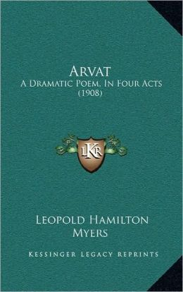 Arvat: A Dramatic Poem, In Four Acts (1908)