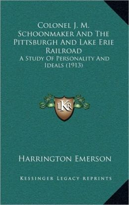 Colonel J. M. Schoonmaker And The Pittsburgh And Lake Erie Railroad