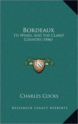Bordeaux: Its Wines, And The Claret Country (1846)