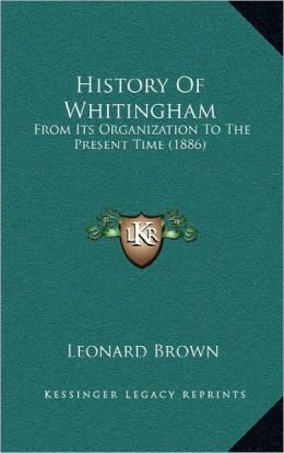 History Of Whitingham: From Its Organization To The Present Time (1886)