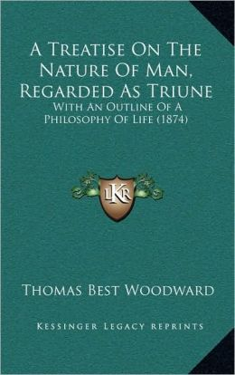 A Treatise On The Nature Of Man, Regarded As Triune: With An Outline Of A Philosophy Of Life (1874)