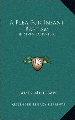 A Plea For Infant Baptism: In Seven Parts (1818)
