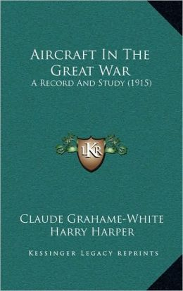 Aircraft In The Great War: A Record And Study (1915)