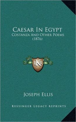 Caesar In Egypt: Costanza And Other Poems (1876)