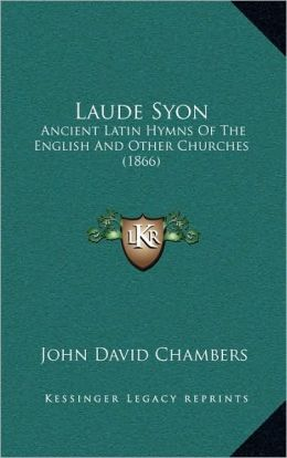 Laude Syon: Ancient Latin Hymns Of The English And Other Churches (1866)