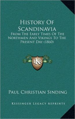 History Of Scandinavia: From The Early Times Of The Northmen And Vikings To The Present Day (1860)