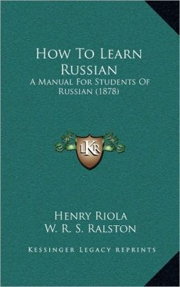 How To Learn Russian: A Manual For Students Of Russian (1878)