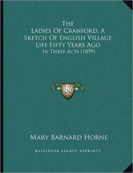 The Ladies Of Cranford, A Sketch Of English Village Life Fifty Years Ago