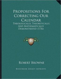 Propositions For Correcting Our Calendar