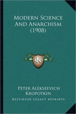 Modern Science And Anarchism (1908)