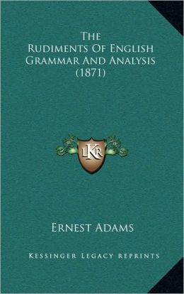 The Rudiments Of English Grammar And Analysis (1871)