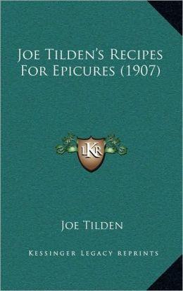 Joe Tilden's Recipes For Epicures (1907)