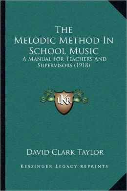 The Melodic Method In School Music: A Manual For Teachers And Supervisors (1918)