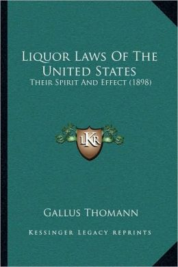 Liquor Laws Of The United States: Their Spirit And Effect (1898)