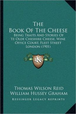 The Book Of The Cheese: Being Traits And Stories Of Ye Olde Cheshire Cheese, Wine Office Court, Fleet Street London (1901)