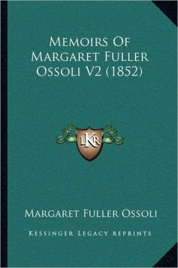 Memoirs Of Margaret Fuller Ossoli V2 (1852)