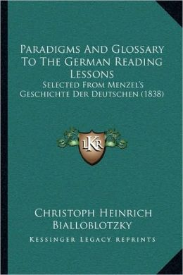 Paradigms And Glossary To The German Reading Lessons: Selected From Menzel's Geschichte Der Deutschen (1838)