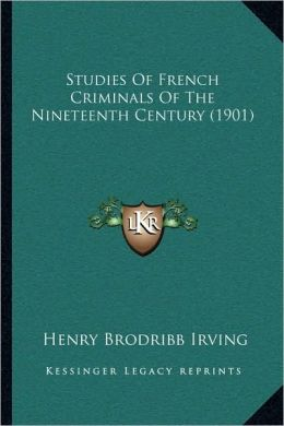 Studies Of French Criminals Of The Nineteenth Century (1901)