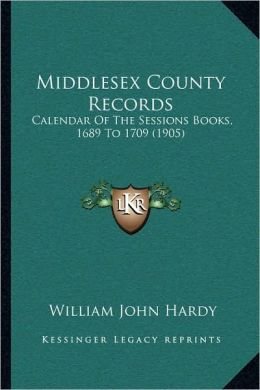 Middlesex County Records: Calendar Of The Sessions Books, 1689 To 1709 (1905)